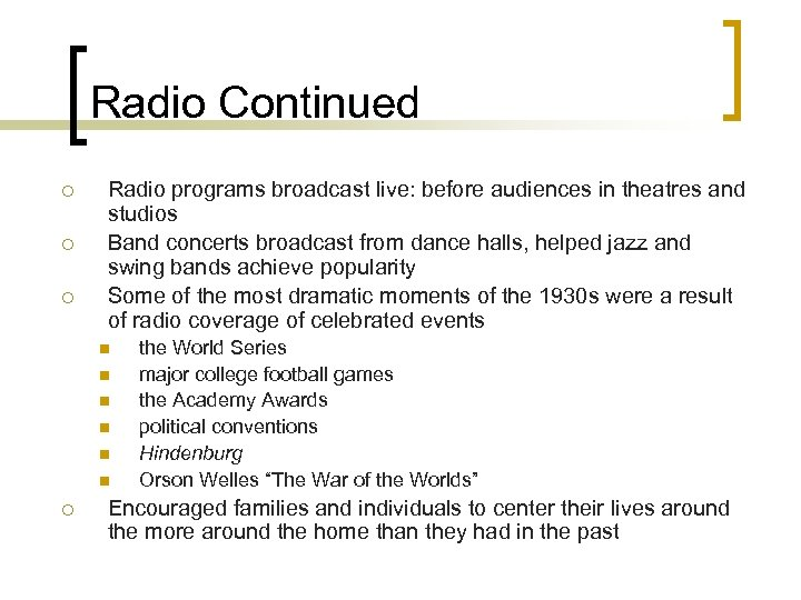 Radio Continued ¡ ¡ ¡ Radio programs broadcast live: before audiences in theatres and