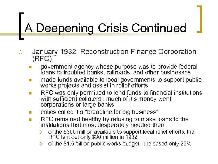A Deepening Crisis Continued ¡ January 1932: Reconstruction Finance Corporation (RFC) n n n
