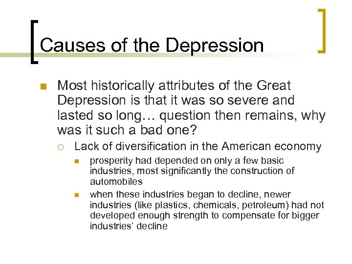 Causes of the Depression n Most historically attributes of the Great Depression is that