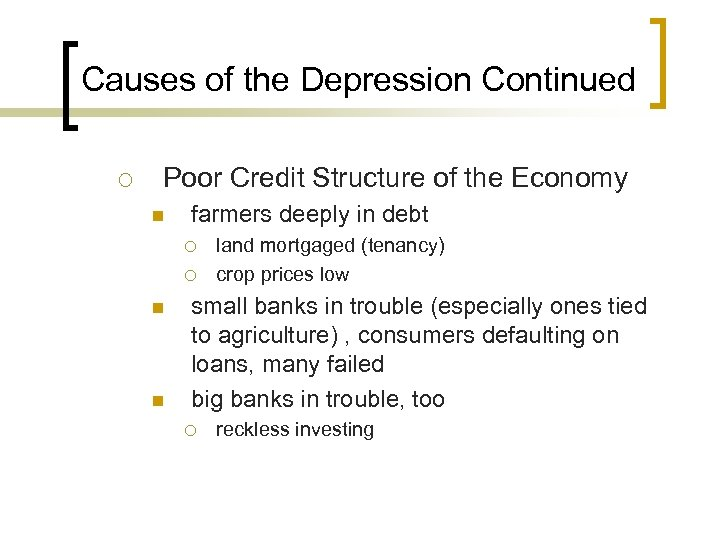 Causes of the Depression Continued ¡ Poor Credit Structure of the Economy n farmers