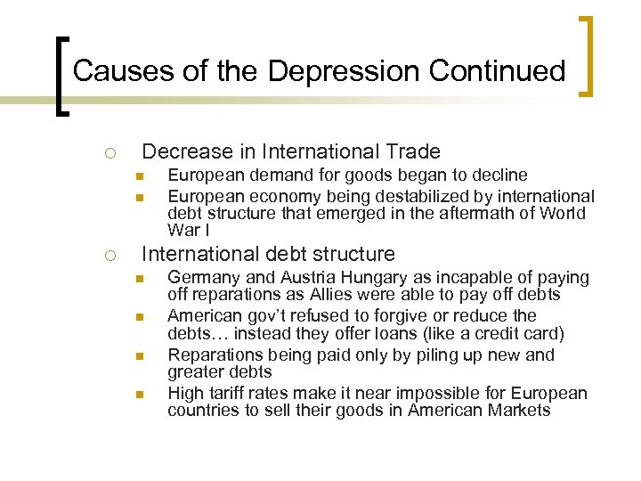 Causes of the Depression Continued ¡ Decrease in International Trade n n ¡ European