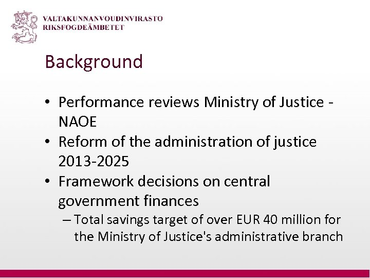 Background • Performance reviews Ministry of Justice NAOE • Reform of the administration of