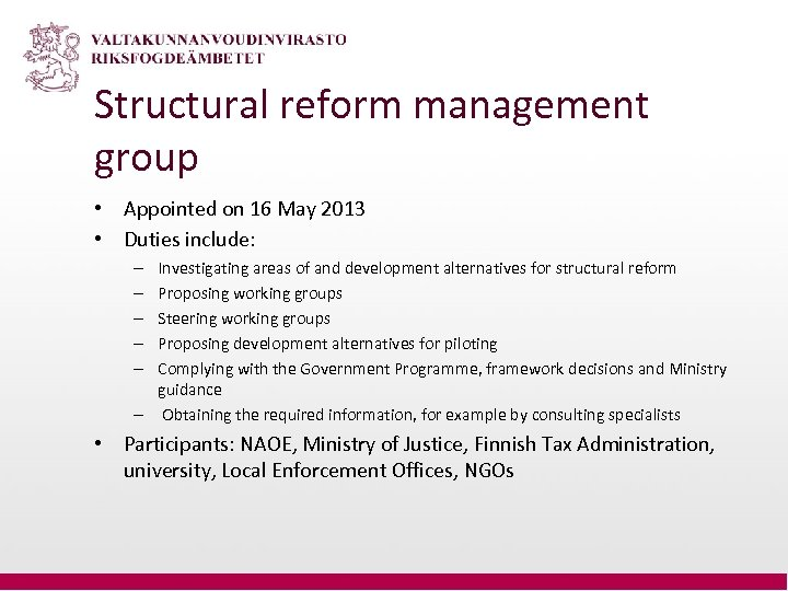 Structural reform management group • Appointed on 16 May 2013 • Duties include: Investigating