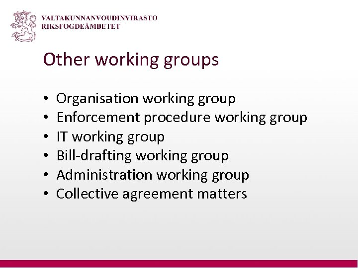 Other working groups • • • Organisation working group Enforcement procedure working group IT
