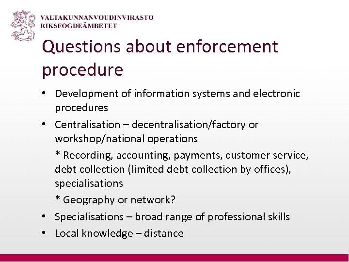 Questions about enforcement procedure • Development of information systems and electronic procedures • Centralisation