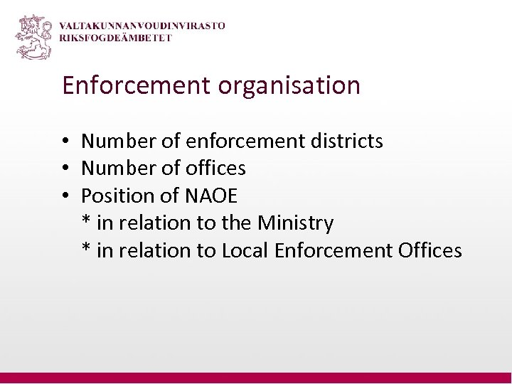 Enforcement organisation • Number of enforcement districts • Number of offices • Position of