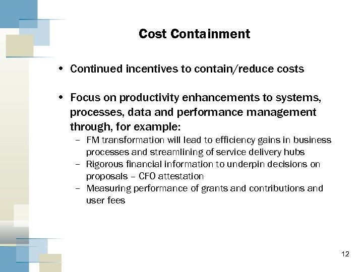 Cost Containment • Continued incentives to contain/reduce costs • Focus on productivity enhancements to
