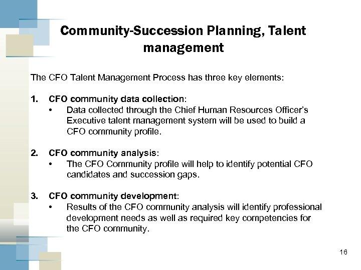 Community-Succession Planning, Talent management The CFO Talent Management Process has three key elements: 1.