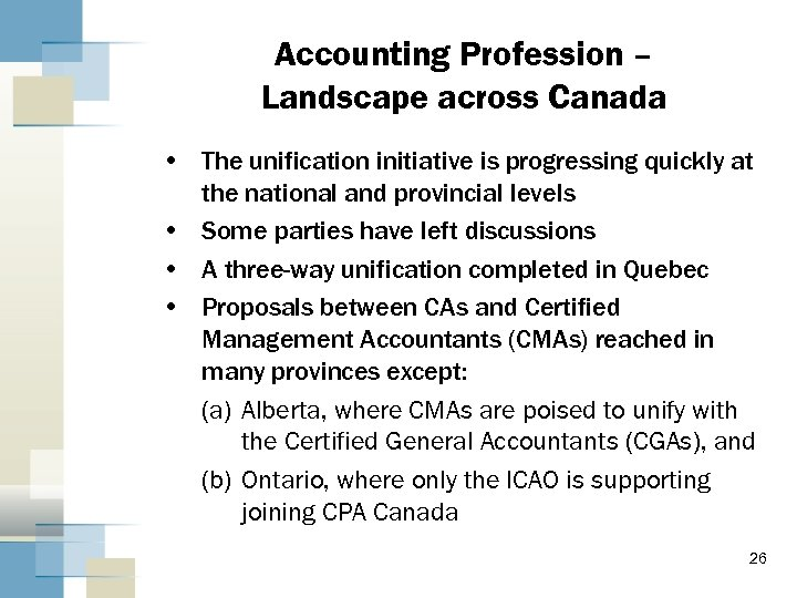 Accounting Profession – Landscape across Canada • The unification initiative is progressing quickly at
