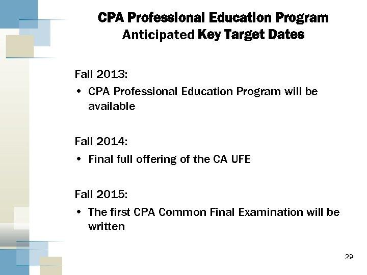 CPA Professional Education Program Anticipated Key Target Dates Fall 2013: • CPA Professional Education