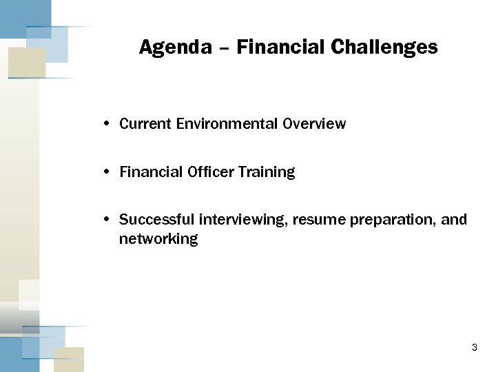 Agenda – Financial Challenges • Current Environmental Overview • Financial Officer Training • Successful