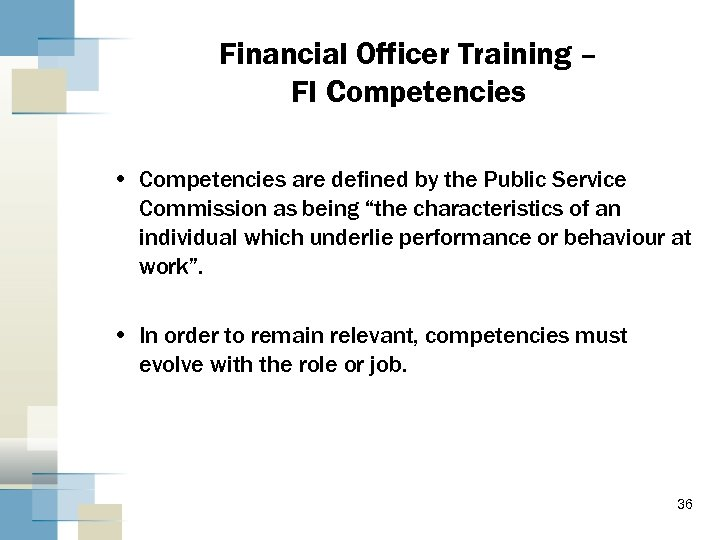 Financial Officer Training – FI Competencies • Competencies are defined by the Public Service