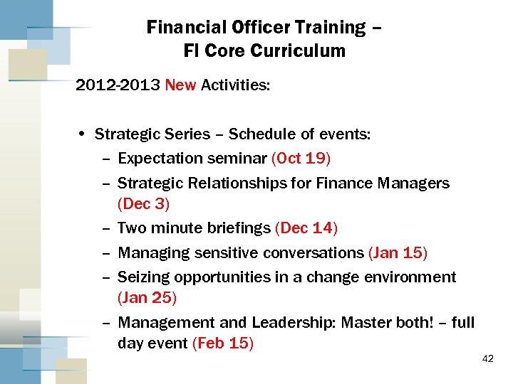 Financial Officer Training – FI Core Curriculum 2012 -2013 New Activities: • Strategic Series