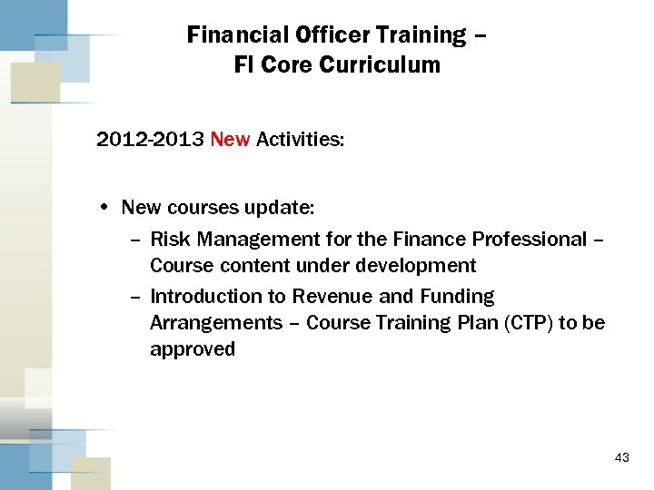 Financial Officer Training – FI Core Curriculum 2012 -2013 New Activities: • New courses