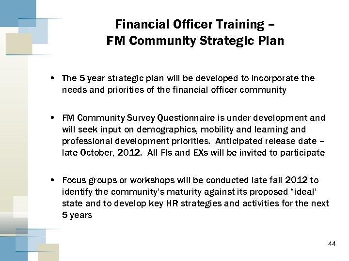 Financial Officer Training – FM Community Strategic Plan • The 5 year strategic plan