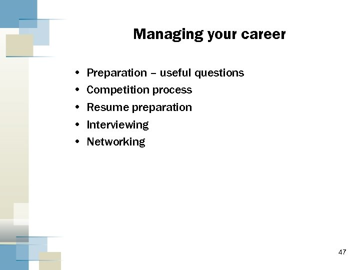 Managing your career • • • Preparation – useful questions Competition process Resume preparation