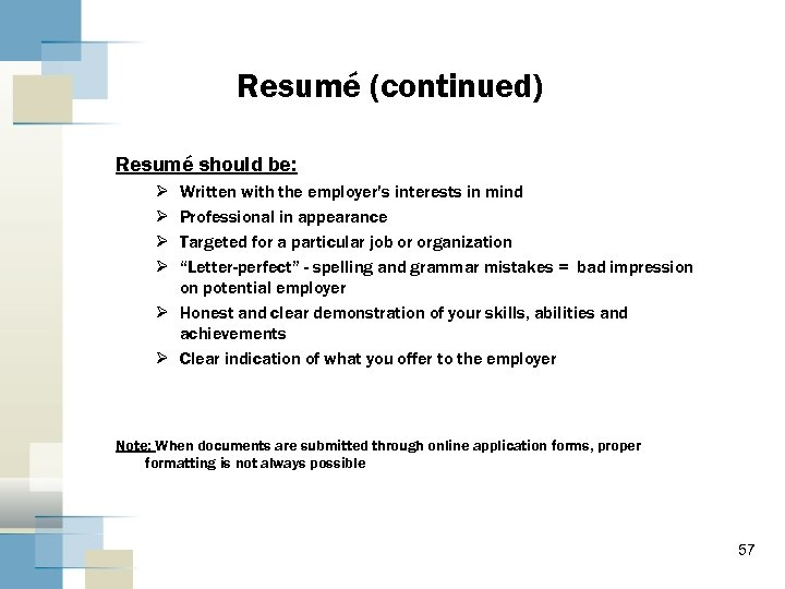 Resumé (continued) Resumé should be: Ø Ø Written with the employer's interests in mind