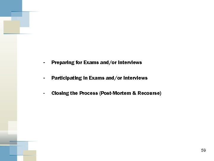 - Preparing for Exams and/or Interviews - Participating in Exams and/or Interviews - Closing