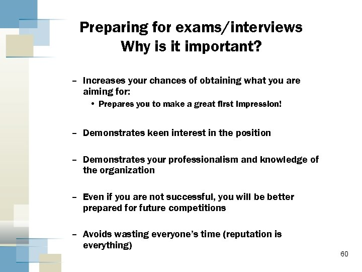 Preparing for exams/interviews Why is it important? – Increases your chances of obtaining what