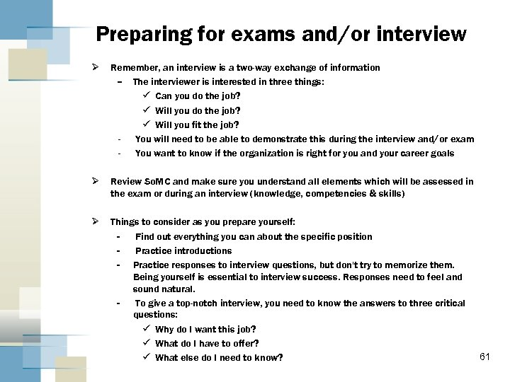 Preparing for exams and/or interview Ø Remember, an interview is a two-way exchange of