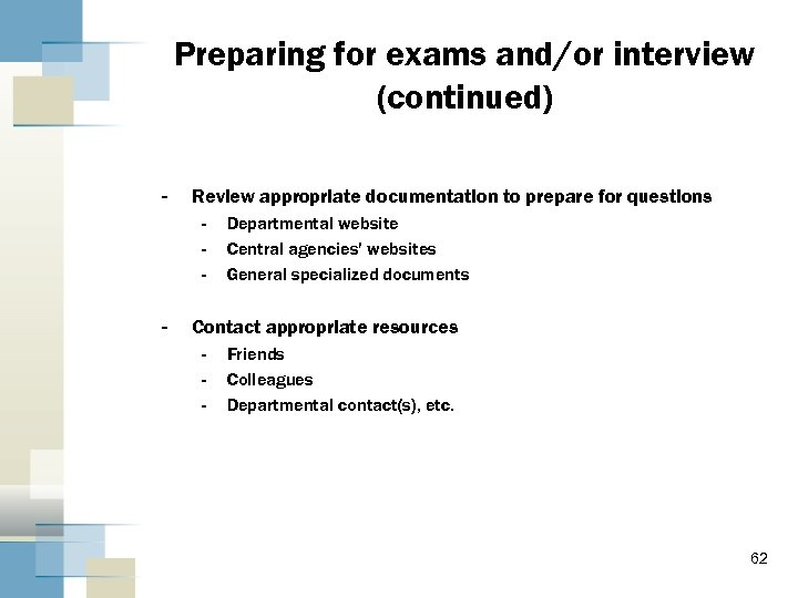 Preparing for exams and/or interview (continued) - Review appropriate documentation to prepare for questions