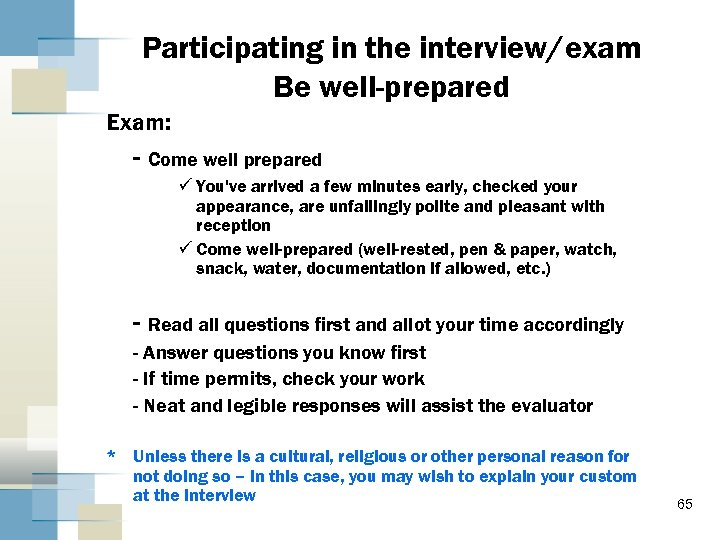 Participating in the interview/exam Be well-prepared Exam: - Come well prepared ü You've arrived