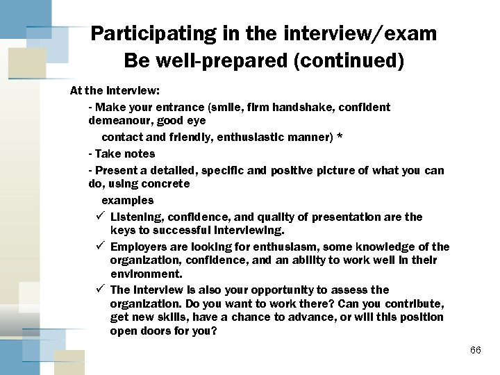 Participating in the interview/exam Be well-prepared (continued) At the interview: - Make your entrance