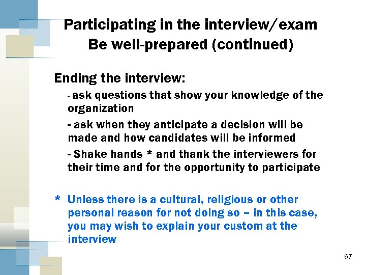 Participating in the interview/exam Be well-prepared (continued) Ending the interview: - ask questions that
