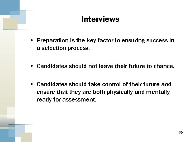 Interviews • Preparation is the key factor in ensuring success in a selection process.