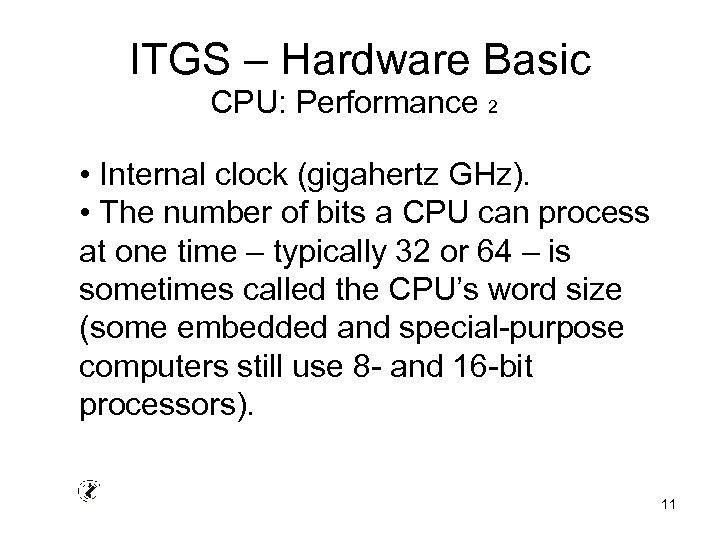 ITGS – Hardware Basic CPU: Performance 2 • Internal clock (gigahertz GHz). • The