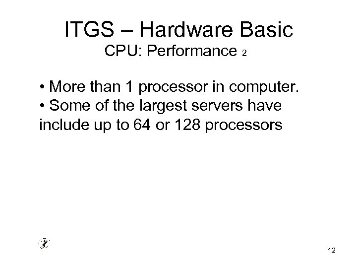 ITGS – Hardware Basic CPU: Performance 2 • More than 1 processor in computer.