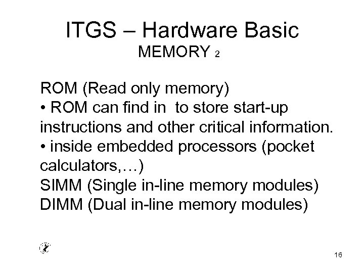 ITGS – Hardware Basic MEMORY 2 ROM (Read only memory) • ROM can find