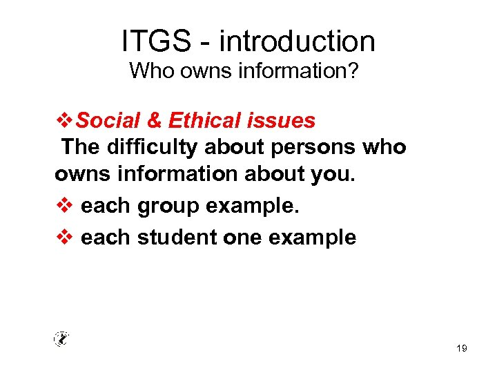 ITGS - introduction Who owns information? v. Social & Ethical issues The difficulty about
