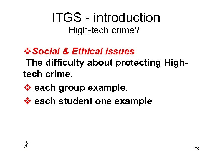 ITGS - introduction High-tech crime? v. Social & Ethical issues The difficulty about protecting