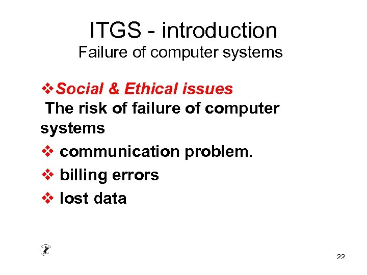 ITGS - introduction Failure of computer systems v. Social & Ethical issues The risk
