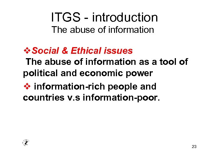 ITGS - introduction The abuse of information v. Social & Ethical issues The abuse