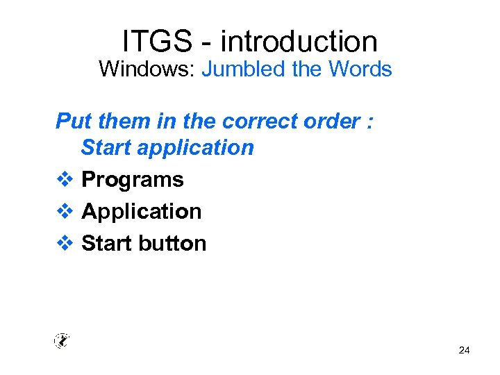 ITGS - introduction Windows: Jumbled the Words Put them in the correct order :
