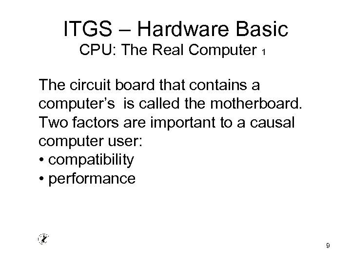 ITGS – Hardware Basic CPU: The Real Computer 1 The circuit board that contains