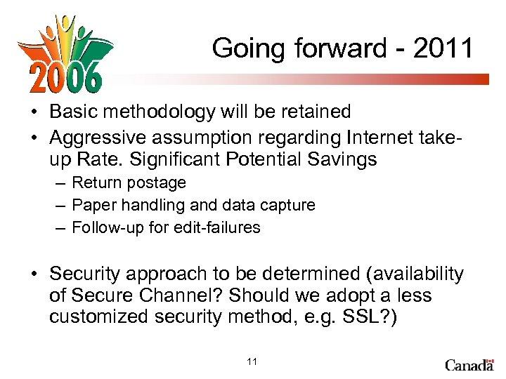 Going forward - 2011 • Basic methodology will be retained • Aggressive assumption regarding