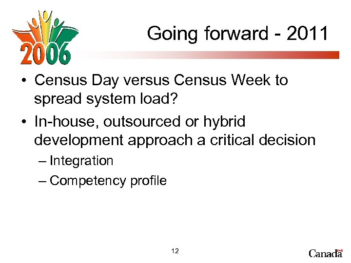 Going forward - 2011 • Census Day versus Census Week to spread system load?