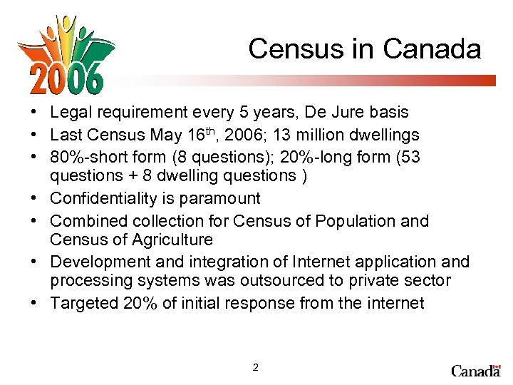 Census in Canada • Legal requirement every 5 years, De Jure basis • Last