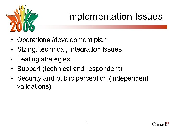 Implementation Issues • • • Operational/development plan Sizing, technical, integration issues Testing strategies Support