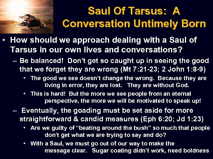 Saul Of Tarsus: A Conversation Untimely Born • How should we approach dealing with