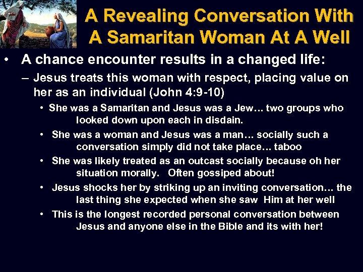 A Revealing Conversation With A Samaritan Woman At A Well • A chance encounter