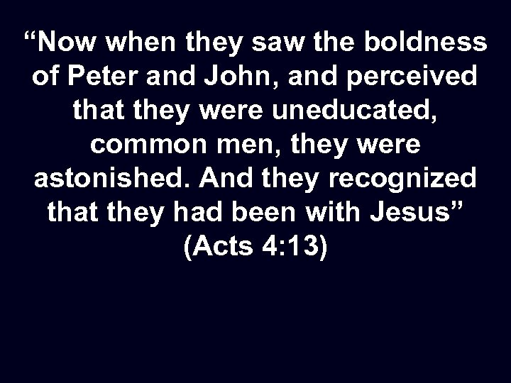 """""""Now when they saw the boldness of Peter and John, and perceived that they"""