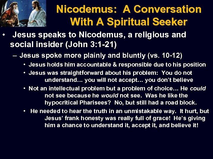 Nicodemus: A Conversation With A Spiritual Seeker • Jesus speaks to Nicodemus, a religious