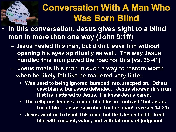 Conversation With A Man Who Was Born Blind • In this conversation, Jesus gives