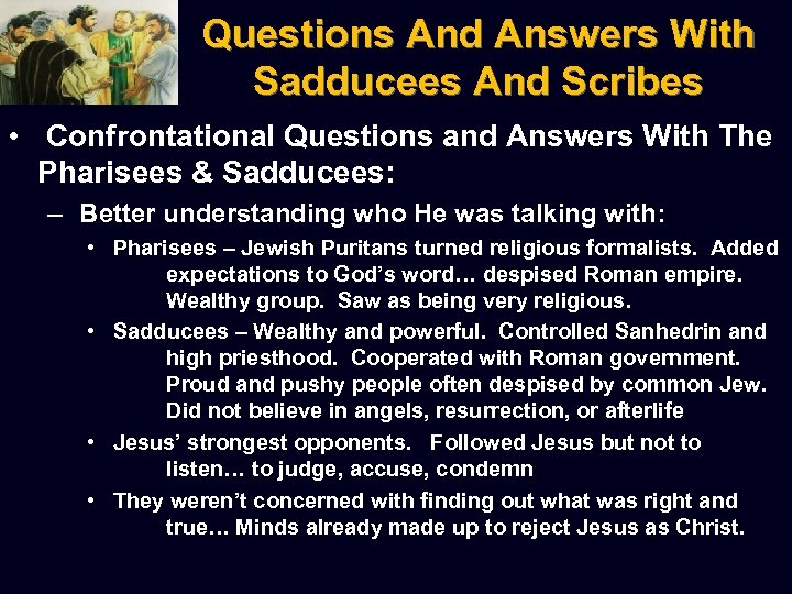 Questions And Answers With Sadducees And Scribes • Confrontational Questions and Answers With The
