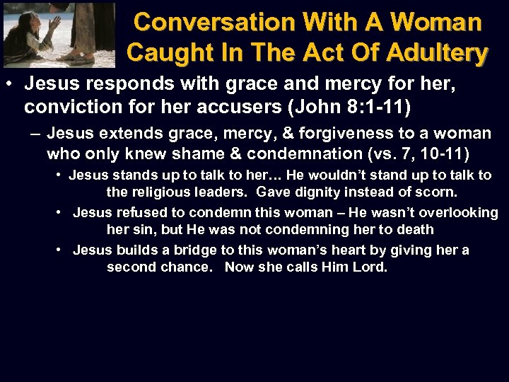 Conversation With A Woman Caught In The Act Of Adultery • Jesus responds with