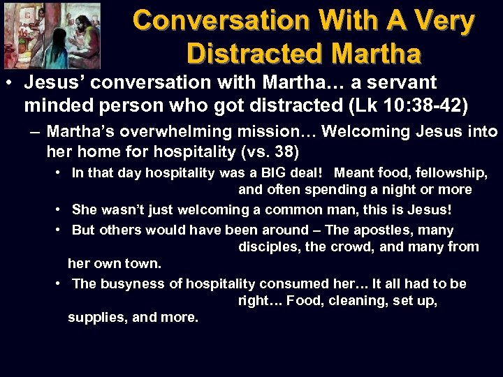 Conversation With A Very Distracted Martha • Jesus' conversation with Martha… a servant minded